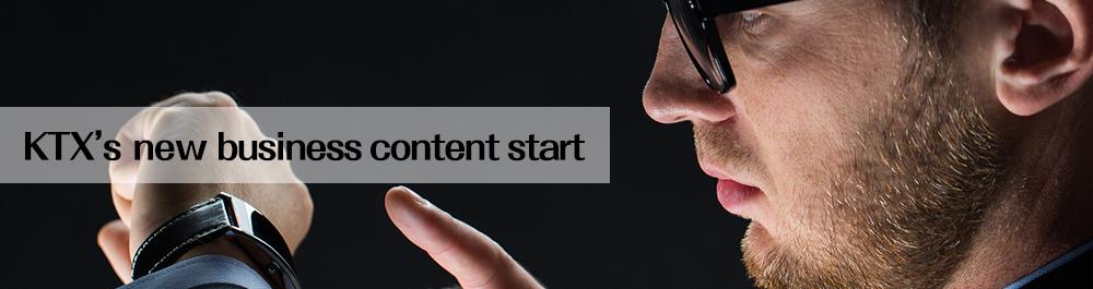 KTX's new business content start